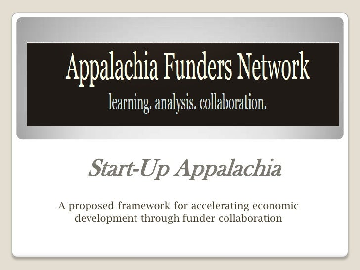 Start-Up AppalachiaA proposed framework for accelerating economic   development through funder collaboration