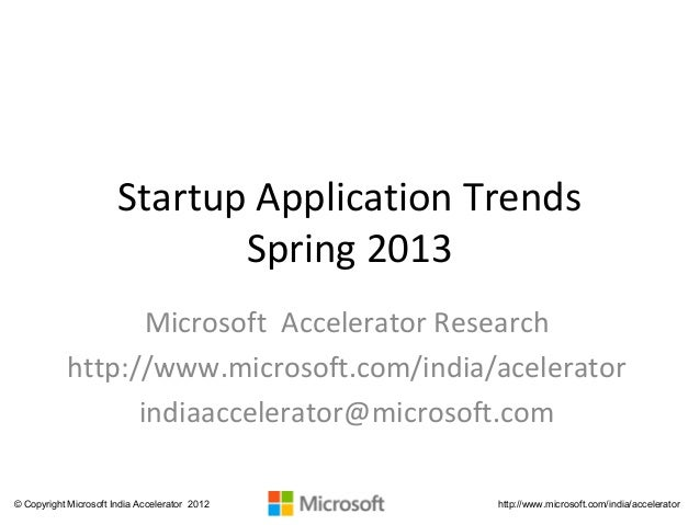 Startup Application Trends                              Spring 2013                   Microsoft Accelerator Research      ...