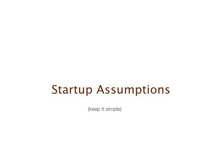 Startup Assumptions     (keep it simple)