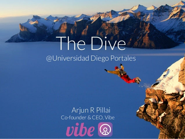 The Dive @Universidad Diego Portales      Arjun R Pillai Co-founder & CEO, Vibe
