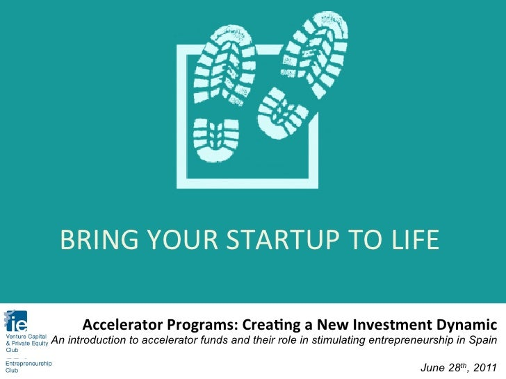 BRING	  YOUR	  STARTUP	  TO	  LIFE	        Accelerator	  Programs:	  Crea0ng	  a	  New	  Investment	  Dynamic	  An introdu...