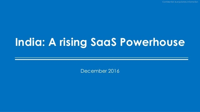 Confidential & proprietary information India: A rising SaaS Powerhouse December 2016