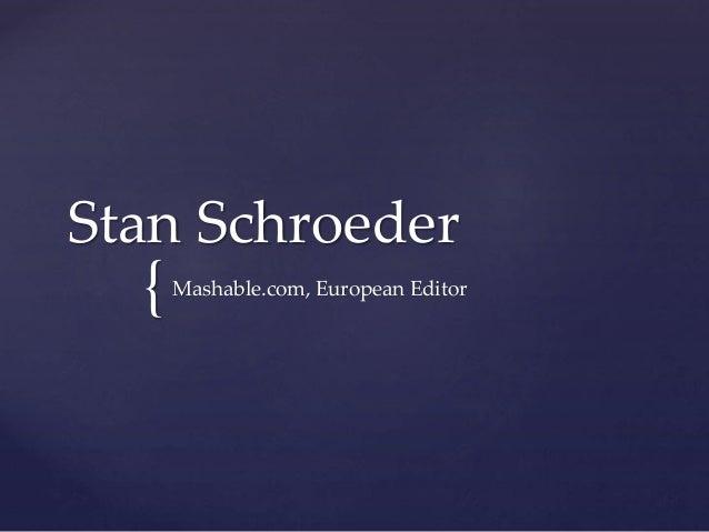 { Stan Schroeder Mashable.com, European Editor