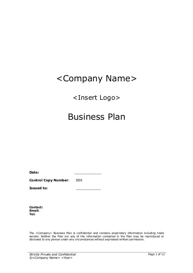 Strictly Private and Confidential ©<Company Name> <Year> Page 1 of 12 <Company Name> <Insert Logo> Business Plan Date: ___...