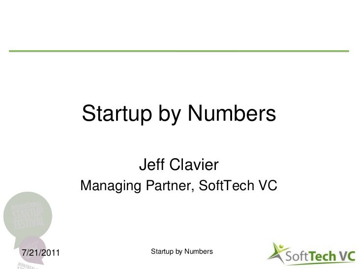 Startup by Numbers<br />Jeff Clavier<br />Managing Partner, SoftTech VC<br />Startup by Numbers<br />7/14/11<br />