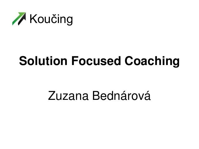 Solution Focused Coaching Zuzana Bednárová Koučing