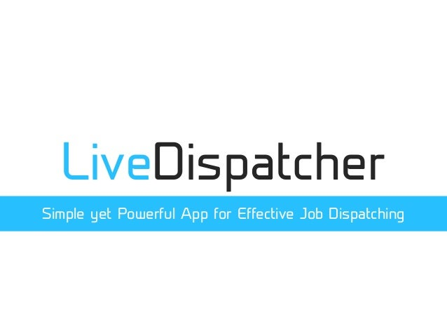 LiveDispatcher Simple yet Powerful App for Effective Job Dispatching
