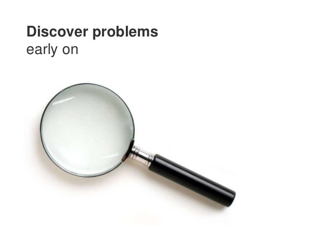 Discover problemsearly on