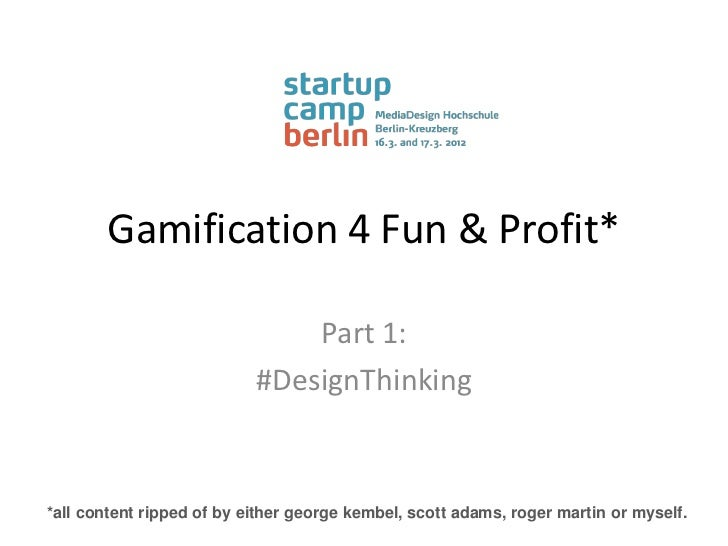 Gamification 4 Fun & Profit*                               Part 1:                           #DesignThinking*all content r...