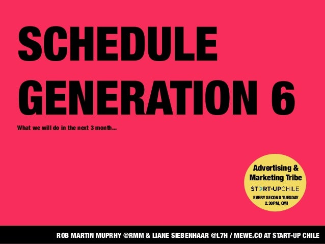 SCHEDULEGENERATION 6What we will do in the next 3 month...Advertising &Marketing TribeEVERY SECOND TUESDAY2.30PM, CMIROB M...