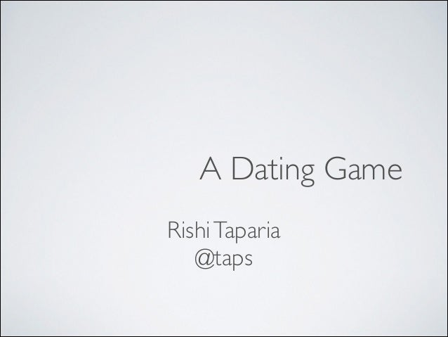 A Dating Game Rishi Taparia	  @taps