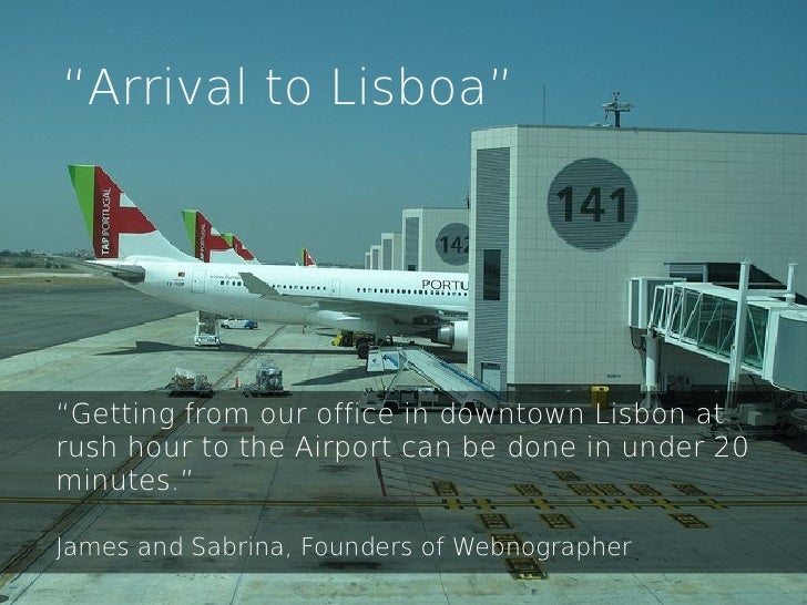 """""""Arrival to Lisboa""""""""Getting from our office in downtown Lisbon atrush hour to the Airport can be done in under 20minutes.""""..."""