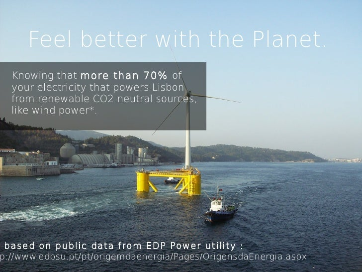 Feel better with the Planet.  Knowing that more than 70% of  your electricity that powers Lisbon  from renewable CO2 neutr...