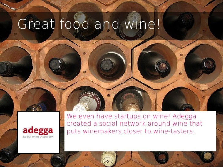 Great food and wine!      We even have startups on wine! Adegga      created a social network around wine that      puts w...