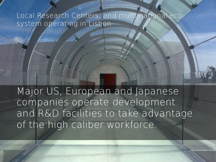 Local Research Centers, and multi-national eco-system operating in LisbonMajor US, European and Japanesecompanies operate ...