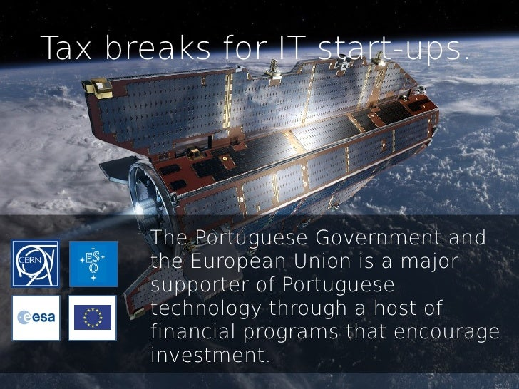 Tax breaks for IT start-ups.       The Portuguese Government and       the European Union is a major       supporter of Po...