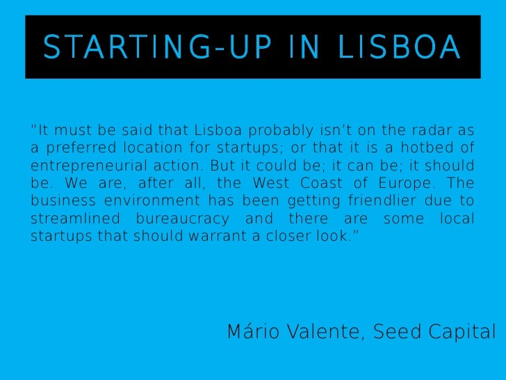 """STARTING-UP IN LISBOA""""It must be said that Lisboa probably isn't on the radar asa preferred location for startups; or that..."""