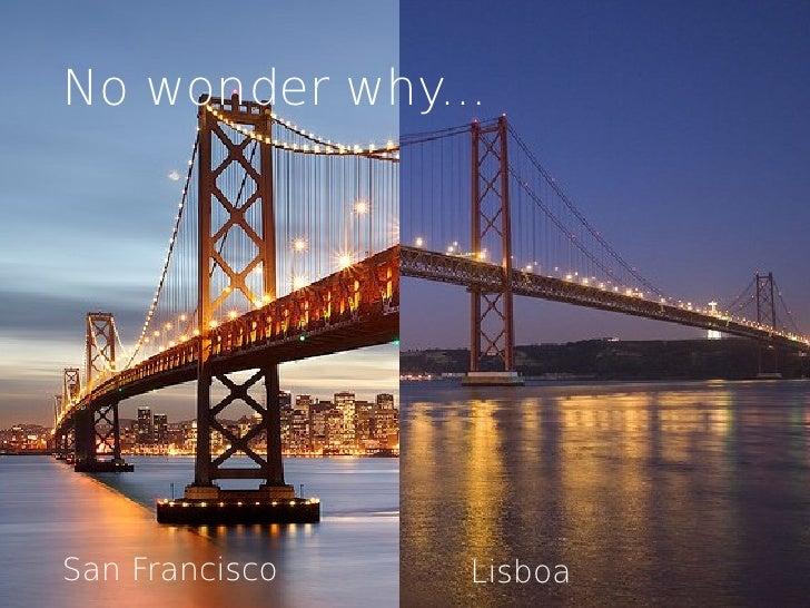 No wonder why...San Francisco   Lisboa