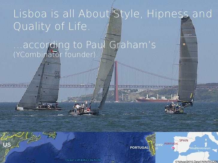 Lisboa is all About Style, Hipness and     Quality of Life.     …according to Paul Graham's     (YCombinator founder).US  ...