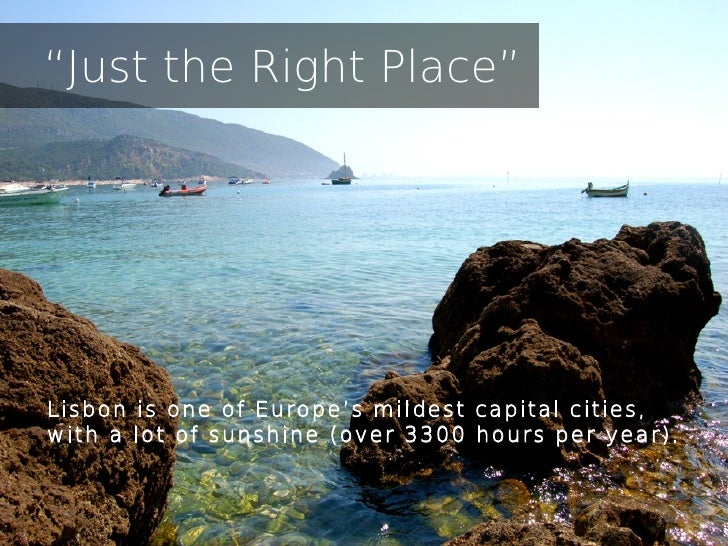 """""""Just the Right Place""""Lisbon is one of Europe's mildest capital cities,with a lot of sunshine (over 3300 hours per year)."""