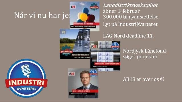 Når vi nu har jer… Nordjysk Lånefond søger projekter AB18 er over os  Landdistriktsvækstpilot åbner 1. februar 300.000 ti...