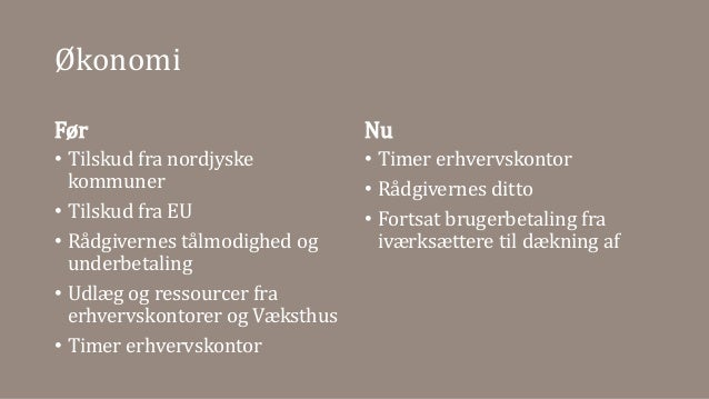 Økonomi Før • Tilskud fra nordjyske kommuner • Tilskud fra EU • Rådgivernes tålmodighed og underbetaling • Udlæg og ressou...