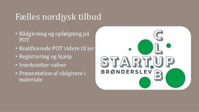 Fælles nordjysk tilbud • Rådgivning og opfølgning på POT • Kvalificerede POT videre til jer • Registrering og hjælp • Ivær...