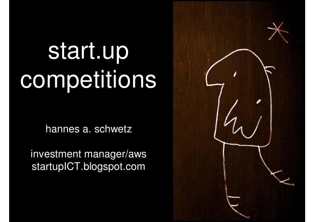 start.up competitions   hannes a. schwetz  investment manager/aws startupICT.blogspot.com