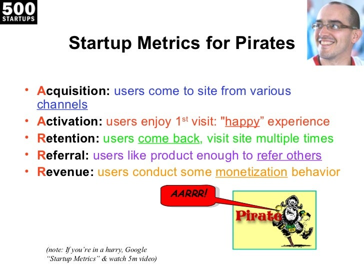 """Startup Metrics for Pirates• Acquisition: users come to site from various  channels• Activation: users enjoy 1st visit: """"h..."""