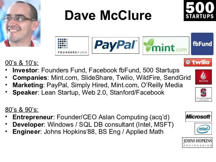 Dave McClure00's & 10's:• Investor: Founders Fund, Facebook fbFund, 500 Startups• Companies: Mint.com, SlideShare, Twilio,...