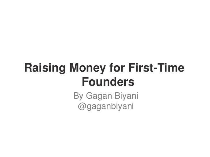 Raising Money for First-Time         Founders        By Gagan Biyani         @gaganbiyani