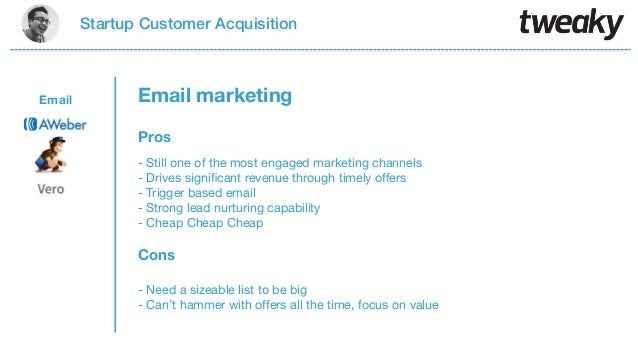 Startup Customer AcquisitionProsCons- Still one of the most engaged marketing channels- Drives significant revenue through ...