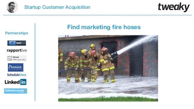 Startup Customer AcquisitionPartnershipsFind marketing fire hoses