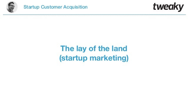 Startup Customer AcquisitionThe lay of the land(startup marketing)