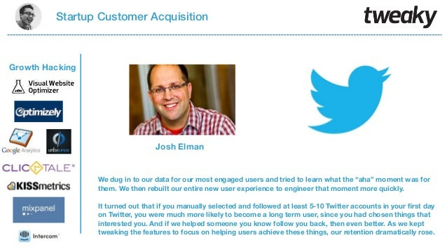 Startup Customer AcquisitionGrowth HackingJosh ElmanWe dug in to our data for our most engaged users and tried to learn wh...