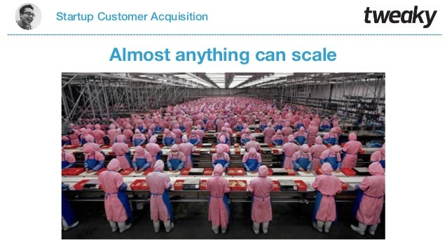 Almost anything can scaleStartup Customer Acquisition