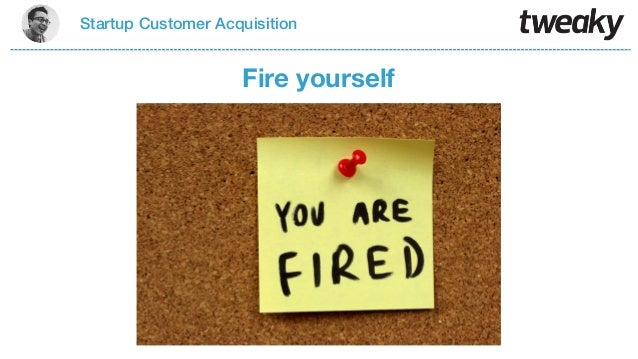 Startup Customer AcquisitionFire yourself