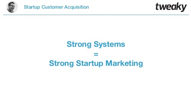 Startup Customer AcquisitionStrong Systems=Strong Startup Marketing