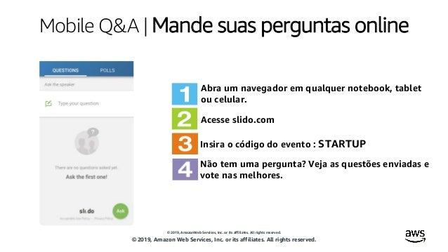 © 2019, AmazonWeb Services, Inc. or its affiliates. All rights reserved. Mobile Q&A   Mande suas perguntas online Abra um ...