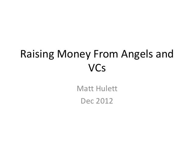 Raising Money From Angels and             VCs          Matt Hulett           Dec 2012