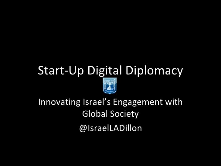 Start-Up Digital Diplomacy Innovating Israel's Engagement with Global Society @IsraelLADillon
