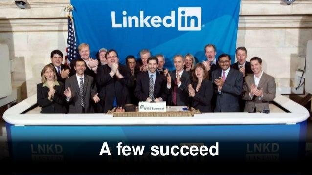 A few succeed