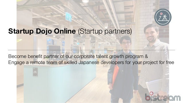 2020 Copyright bistream GmbH Startup Dojo Online (Startup partners) Become benefit partner of our corporate talent growth p...