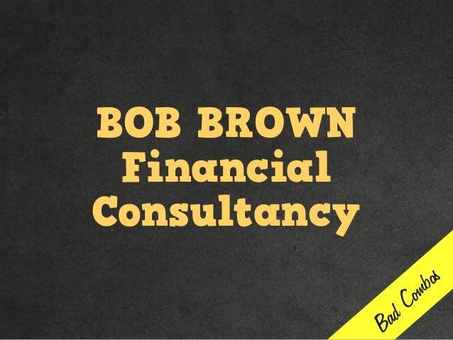 BOB BROWN Financial Consultancy Bad Combos