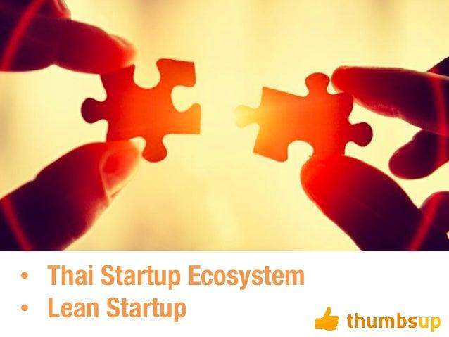 • Thai Startup Ecosystem • Lean Startup