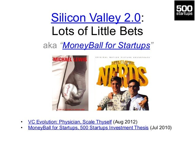 """Silicon Valley 2.0:  Lots of Little Bets aka """"MoneyBall for Startups"""" • VC Evolution: Physician, Scale Thyself (Aug 2012)..."""