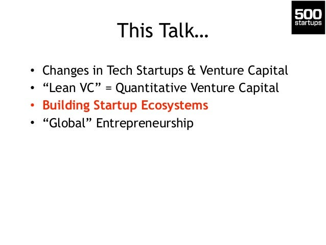 "This Talk…  • Changes in Tech Startups & Venture Capital  • ""Lean VC"" = Quantitative Venture Capital  • Building Startup E..."