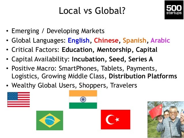 Local vs Global?  • Emerging / Developing Markets  • Global Languages: English, Chinese, Spanish, Arabic  • Critical Facto...