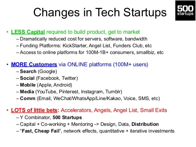 Changes in Tech Startups  • LESS Capital required to build product, get to market  – Dramatically reduced cost for servers...