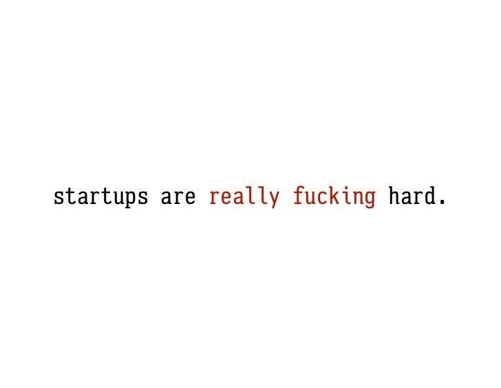 startups are really fucking hard.